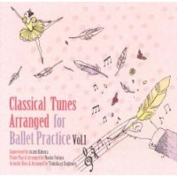 Classical Tunes Arranged for Ballet Practice Vol.1【バレエ用CD/バレエレッスンCD】