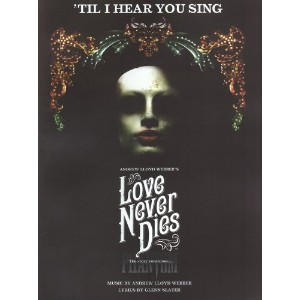 A.Lloyd Webber/Glenn Slater:'Til I Hear You Sing (Love Never Dies)/ A.ロイド・ウェバー/G.スレーター:ティル・アイ・ヒア・ユー...