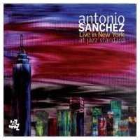 Antonio Sanchez アントニオサンチェス / Live In New York At Jazz Standard 輸入盤 【CD】