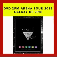 DVD 2PM ARENA TOUR 2016 GALAXY OF 2PM DVD-BOX 4枚組 日本語字幕