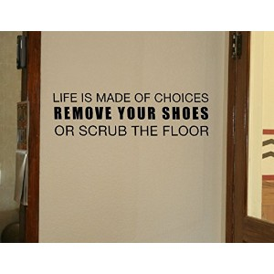 Wall Decor Plus More WDPM401 Life is Made of Choices Remove Your Shoes or Scrub The Floor Wall...