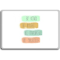 Be Kind, Be Brave, Be Thankful, Be Yourself - Motivational Quotes Fridge Magnet - ?????????