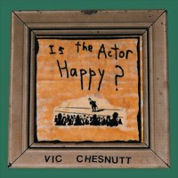 [CD]VIC CHESNUTT ヴィック・チェスナット/IS THE ACTOR HAPPY?【輸入盤】