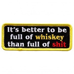 """ITS BETTER TO BE FULL OF WHISKEY THAN FULL OF S@@T - 4"""" x 2"""" Embroidered PATCH"""