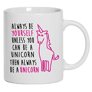 Always be a Unicorn Funny Cartoon White Tea Coffee Mug Cup Two Sides 11oz Ceramic