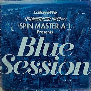 LAFAYETTE ラファイエット 12TH ANNIVERSARY MIXCD VOL.2 SPIN MASTER A-1 Presents「Blue Session」SPIN MASTER A...