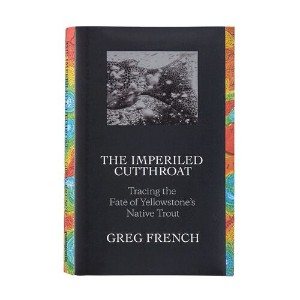 パタゴニア The Imperiled Cutthroat: Tracing the Fate of Yellowstone's Native Trout by Greg French ...