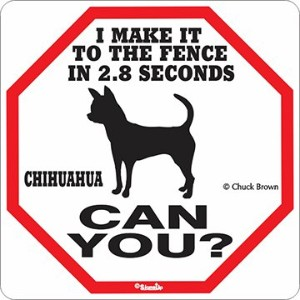 I MAKE IT TO THE FENCE IN 2.8 SECONDS CHIHUAHUA CAN YOU?サインボード:チワワ 警戒中 フェンスまで2.8秒 イラスト 英語 看板 Made...