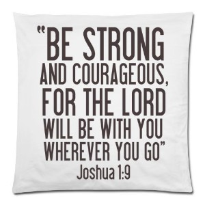 【Bible Verse-BE STRONG AND COURAGEOUSFOR THE LORD WILL BE WITH YOU WHEREVER YOU GO. Joshua 1:9...