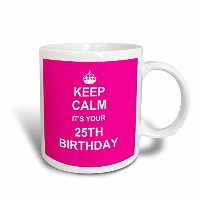 3dローズInspirationzStoreタイポグラフィ–Keep Calm Its Your 25th誕生日ホットピンクガーリーGirls Fun Stay Calm and Carry...