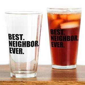 CafePress – Best Neighbor Ever – パイントガラス、16オンスDrinkingガラス クリア 103378567833332