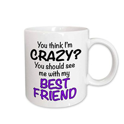 (330ml) - 3dRose mug_163921_1 You Think I'm Crazy You Should See Me with My Best Friend Purple...