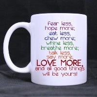Inspirational Mug fear less hope more eat less chew more テつ。テつュ LOVE MORE and all good things will...