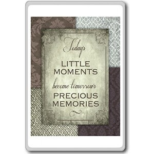 Today's Little Moments And Become Tomorrow's Precious Memories - Motivational Quotes Fridge Magnet ...