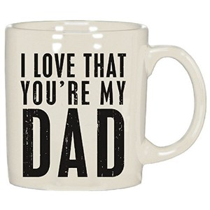 I love that you're my Dad mug from Primitives by Kathy by Primitives By Kathy