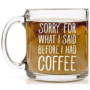 shop4ever Sorry for What I Said Before I Had CoffeeノベルティガラスコーヒーマグTea Cup Gift ~ Funny ~ 13 oz. クリア...