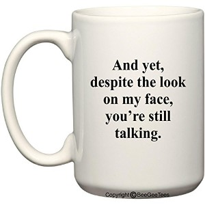 And Yet Despite、The Look On My FaceあなたはまだTalking Coffee MugまたはTea Cup by BeeGeeTees ®