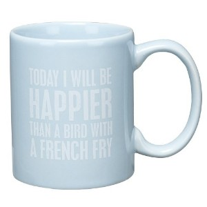 Beach House Blue - Coffee Tea Mugs (Today I Will Be Happier Than a Bird With A French Fry) by...