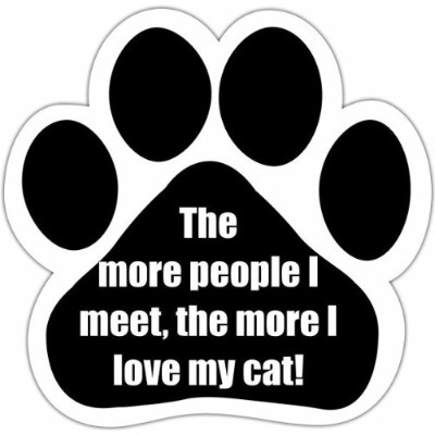 The More People I Meet The More I Love My Cat Car Magnet With Unique Paw Shaped Design Measures 5.2...