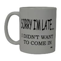 Best面白いコーヒーマグSorry I ' m Late I Did Not Want to Come InノベルティCupジョークギャグGreat Gift Idea For Office...