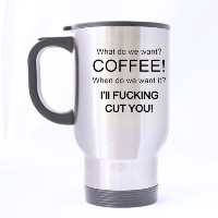 What Do We Want Coffee When Do We Want It I'll Fucking Cut You High-definition Pattern Sliver Good...