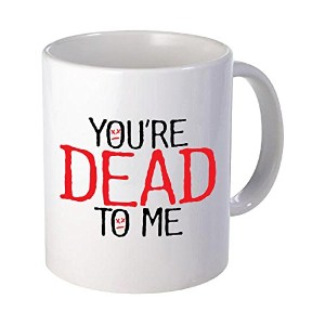 You 're Dead to Meギフト父の日グラフィック誕生日面白いコーヒーマグまたはCup