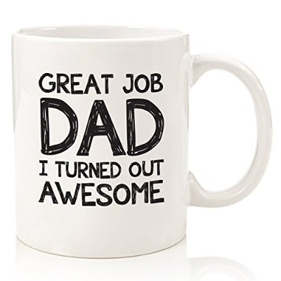 Great Job Dad I Turned Out Awesome Funny Mug - Best Fathers Day Gifts For Dads, Men From Daughter...