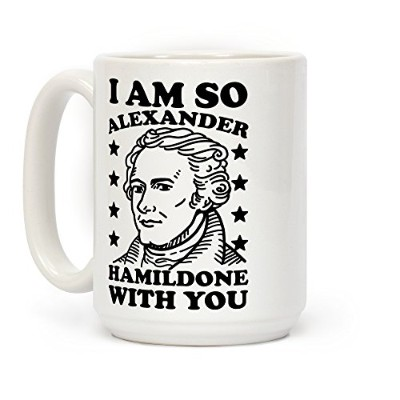 I Am So Alexander hamildone with Youホワイト15オンスセラミックコーヒーマグby LookHUMAN