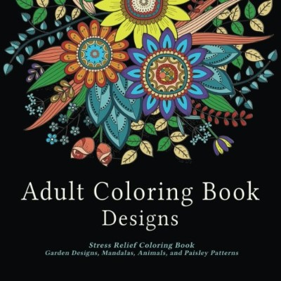 Adult Coloring Book Designs: Stress Relief Coloring Book: Garden Designs, Mandalas, Animals, and...
