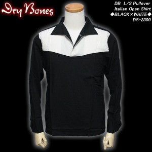 DRY BONESドライボーンズ◆DB L/S Pullover Italian Open Shirt◆◆BLACK×WHITE◆DS-2300