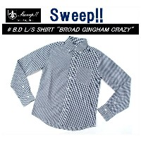 "【送料無料】【Sweep!!/スウィープ】-B.D L/S SHIRT ""BRAOD GINGHAM CRAZY""-"