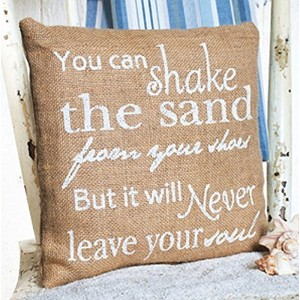 You Can Shake The Sand From Your Shoes, But It Will Never Leave Your Soul - Burlap Accent Pillow -...