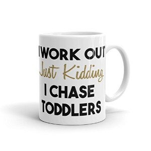 WTF Mugs - I Workout Just Kidding I Chase Toddlers Funny Mug. Great Gift idea for your Wife. Unique...