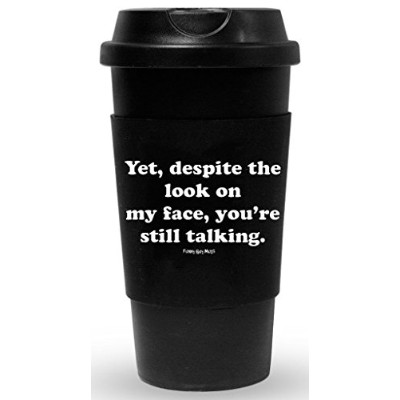 Funny Guy Mugs Yet Despite The Look On My Face You're Still Talking Travel Tumbler, Black, 470ml
