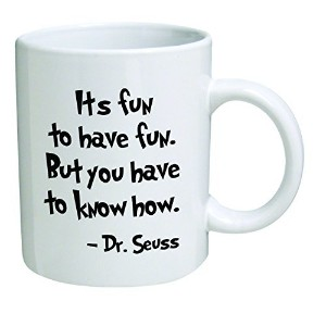 Funny Mug - It's fun to have fun. But you have to know how. Dr Seuss - 11 OZ Coffee Mugs -...