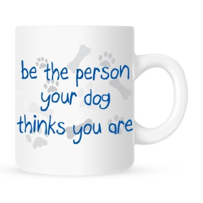 Be the Person Your Dog Thinks You Are–Coffee Mug–11オンス