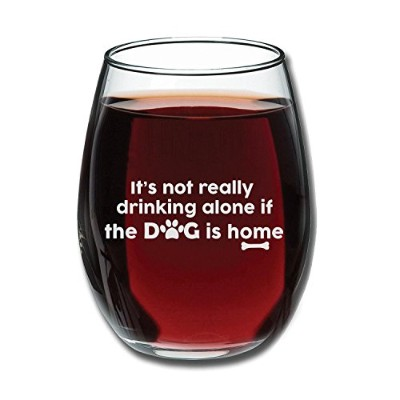 It's Not Really Drinking Alone If The Dog Is Home Funny 440ml Stemless Wine Glass - Unique Gift...