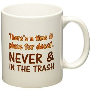 Geek詳細There 's A Time and Place for Decaf Never and in the trashコーヒーマグ、11オンス、ホワイト