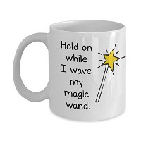 Hold On While I Wave My Magic Wand–-ホワイトセラミックマグ 11oz GB-1744155-20-White
