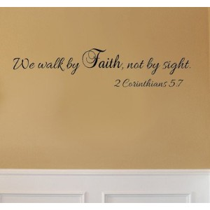 We Walk By Faith, Not By Sight 2 Corinthians 5:7 Wall Decal Sticker Art by Imprinted Designs