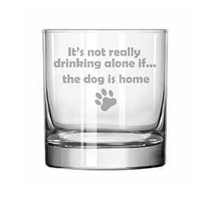 11 oz Rocks Whiskey Highball Glass Funny It 's Not Really Drinking Alone場合の犬はホーム