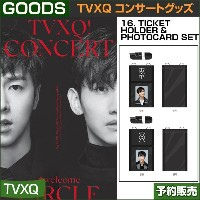 16. TICKET HOLDER  PHOTOCARD SET  / 東方神起(TVXQ) コンサートグッズ [CIRCLE-#welcome] /1次予約/送料無料