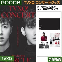 3. DESK MAT and PHOTO KIT / 東方神起(TVXQ) コンサートグッズ [CIRCLE-#welcome] /1次予約/送料無料