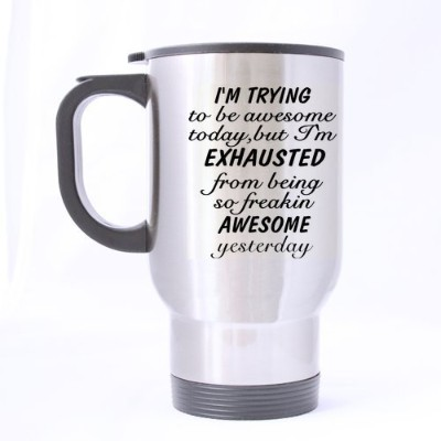 Top私はTrying to Be Awesome Todayが、疲れたからBeing So Freakin ' Awesome昨日Funny Inspirational and sarcasmテーマ...