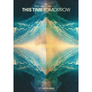 THIS TIME TOMORROW ディス・タイム・トゥモロー A FILM BY TAYLOR STEELE