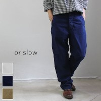 or slow(オアスロー)FRENCH WORK PANTS 3colormade in japan03-5000-r【☆】