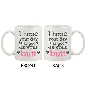 365 Printing Funny and Cute Ceramic Coffee Mug - I Hope Your Day Is as Good as Your Butt
