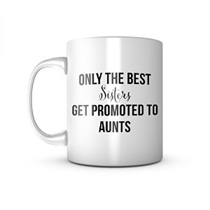 Only The Best Sisters Get Promoted To Aunts Gift For Aunt Woセラミック マグカップ コーヒーティーカップ