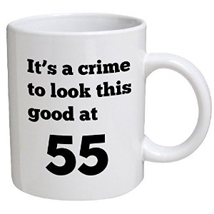 Funny Mug Birthday - It's a crime to look this good at 55, 55th - 11 OZ Coffee Mugs - Funny...
