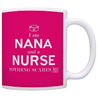 I Am Nana and a nurse Nothing Scares Meギフトコーヒーマグティーカップ 11オンス ピンク